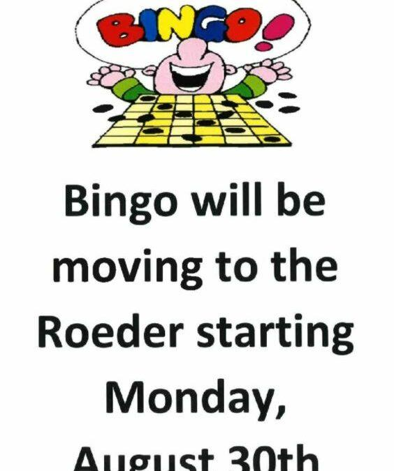 Bingo Moved to the Roeder Starting Monday August 30th